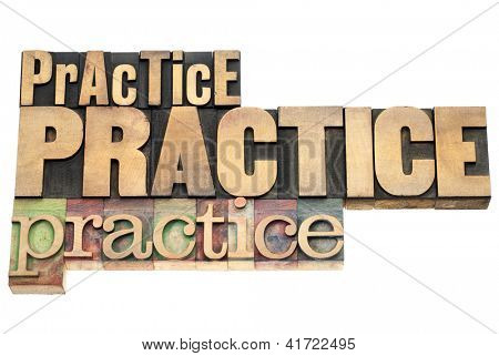 practice, practice, practice - motivation concept - isolated text in vintage letterpress wood type printing blocks, a variety of fonts