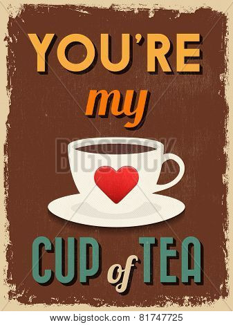 Valentine's Day Poster. Retro Vintage Design. You're My Cup Of Tea.