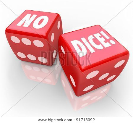 No Dice words on two red cubes to illustrate impossible or improbable chance or a bad, poor bet