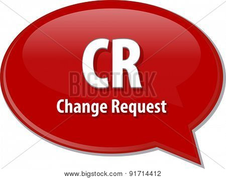 word speech bubble illustration of business acronym term CR Change Request
