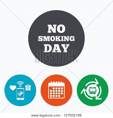 No smoking day sign icon. Quit smoking day symbol. Mobile payments, calendar and wifi icons. Bus shuttle.