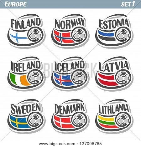 Vector logo for European football, soccer Finland, Norway, Estonia, Ireland, Iceland, Latvia, Sweden, Denmark, Lithuania, set 9 isolated illustrations: state flags, soccer balls.