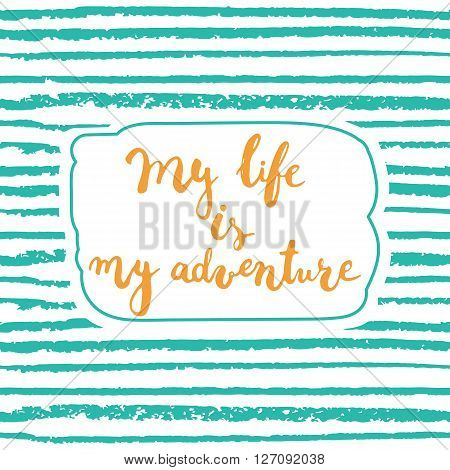 Hand drawn typography lettering phrase My life is my adventure isolated on the green striped background. Modern calligraphy for typography greeting and invitation card or t-shirt print design.