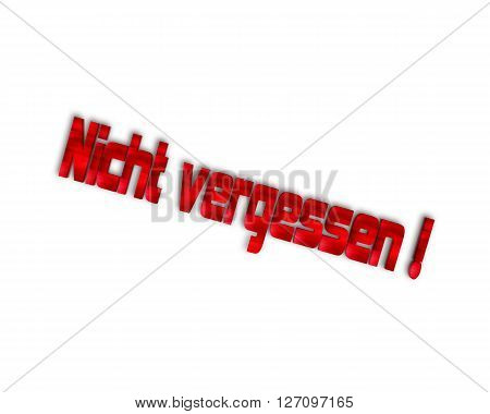 Nicht vergessen / Dont Forget - 3d word with reflection !