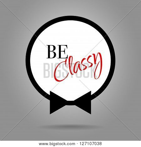 Frame from bow tie with text BE CLASSY