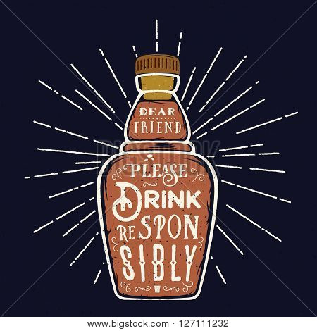 Abstract Vector Bottle Quote Drink Responsibly. With Retro Typography and Vintage Textures. On Dark Background.