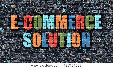 E-Commerce Solution Concept. Modern Illustration. Multicolor E-Commerce Solution Drawn on Dark Brick Wall. Doodle Icons. Doodle Style of E-Commerce Solution Concept. E-Commerce Solution on Wall.