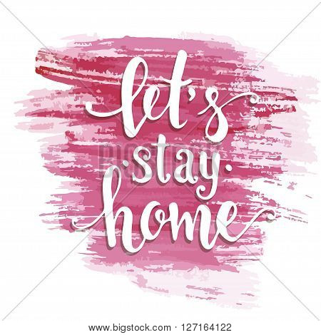Lets stay home. Hand drawn typography poster. T shirt hand lettered calligraphic design. Inspirational vector typography.