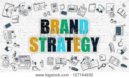 Brand Strategy Concept. Modern Line Style Illustration. Multicolor Brand Strategy Drawn on White Brick Wall. Doodle Icons. Doodle Design Style of Brand Strategy Concept.