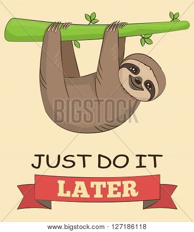 Cute cartoon smiling sloth animal on a tree with a demotivating slogan. Just do it later text. for poster mug t-shirt and other designs.