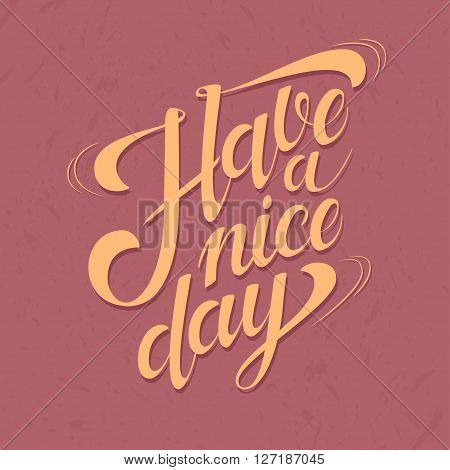 Have a Nice Day hand drawn lettering for poster design. Motivational quote. Typographic design for greeting card poster banner t-shirt