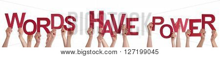 Many Caucasian People And Hands Holding Red Letters Or Characters Building The Isolated English Word Words Have Power On White Background