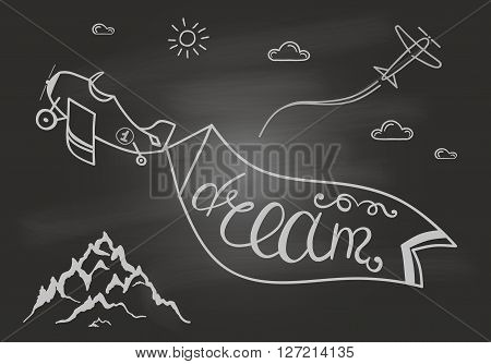 Black and white motivational posters. Vintage style paper plane with calligraphy.  Hand drawn typography poster with mountain, clouds, sun and band on airplane with lettering.on chalk board. Dream.