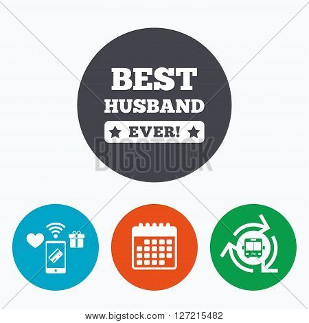 Best husband ever sign icon. Award symbol. Exclamation mark. Mobile payments, calendar and wifi icons. Bus shuttle.