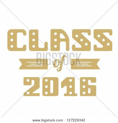 Class of 2016. High School Graduate College Graduate. Vector lettering