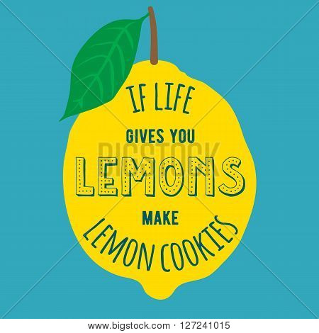 Motivation quote. Vector illustration with hand-drawn words. If life gives you lemons, make lemon cookies poster or postcard. Calligraphic inscription. Brush Script Calligraphy.
