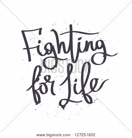Fighting for life. Fashionable calligraphy. Motivational quote. Excellent print on a T-shirt. Vector illustration on white background.