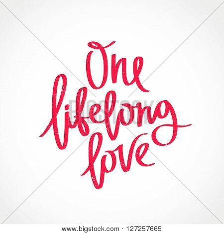 One lifelong love. Fashionable calligraphy. Motivational quote. Excellent print on a T-shirt. Vector illustration on white background.