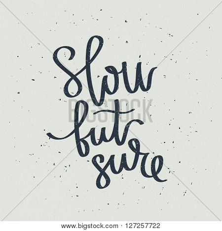 Slow but sure. Fashionable calligraphy. Motivational quote. Excellent print on a T-shirt. Vector illustration on a gray background.
