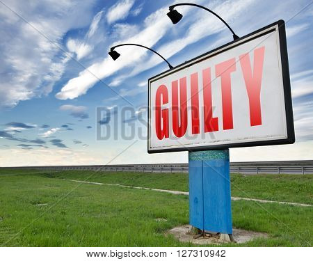 Guilty as charged guilt and convicted for a crime in court, road sign billboard.