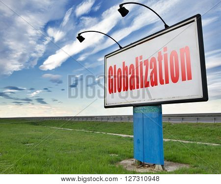 globalization, global open market international worldwide trade and economy, road sign billboard.