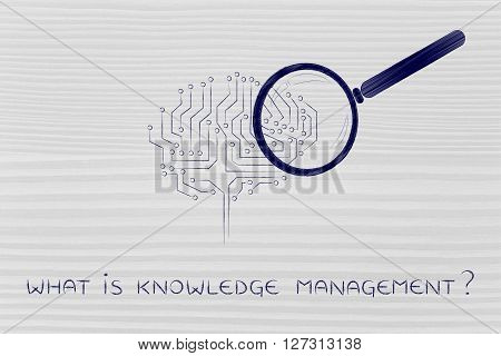 what is knowledge management?: magnifying glass analizing an electronic circuit brain