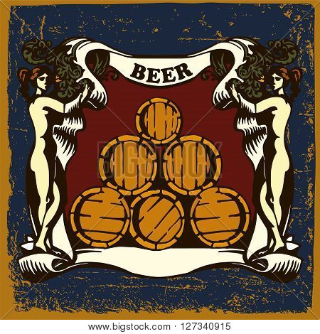 . Beer label design contains images of ribbon,wom?n,beer tuns and text on vintage background.
