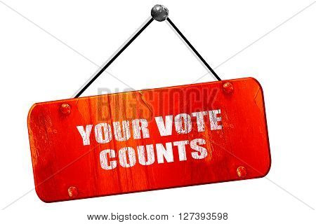 your vote counts, 3D rendering, red grunge vintage sign
