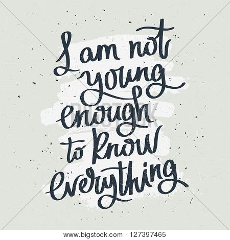 Proverb I'm not young to know everything. Fashionable calligraphy. Vector illustration on gray background with white ink smear. Motivational quote. Excellent print on a T-shirt.