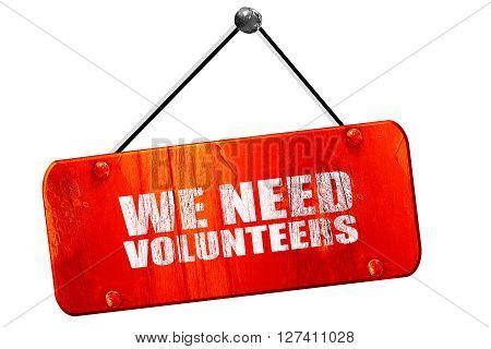 we need volunteers, 3D rendering, red grunge vintage sign