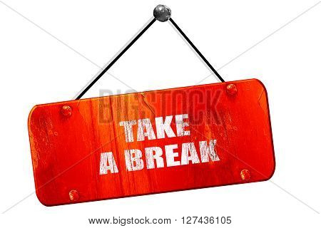 take a break, 3D rendering, red grunge vintage sign