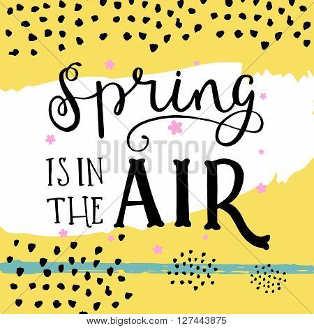 Card with lettering in pop style. Spring is in the air quote. Ink lettering vector art, poster. Modern brush calligraphy. Abstract art. Retro design in 80s or 90s style with ink texture.