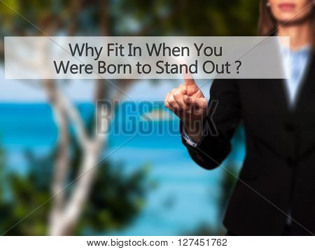 Why Fit In When You Were Born To Stand Out - Businesswoman Hand Pressing Button On Touch Screen Inte