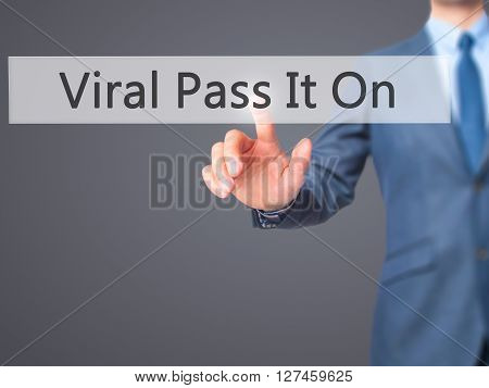 Viral Pass It On - Businessman Hand Pressing Button On Touch Screen Interface.