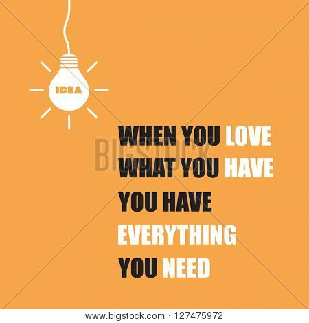 When You Love What You Have, You Have Everything You Need. -  Inspirational Quote, Slogan, Saying On An Orange Background