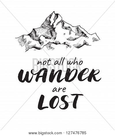 Vector mountain sketch drawing with handwritten quote. Not all who wander are lost. Poster with calligraphy text and graphic design elements. Boho style.