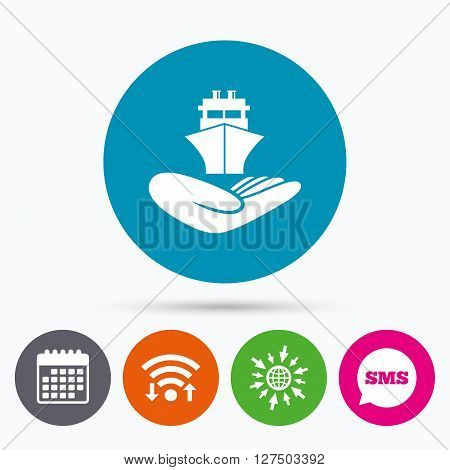 Wifi, Sms and calendar icons. Shipment insurance sign. Hand holds ship symbol. Go to web globe.