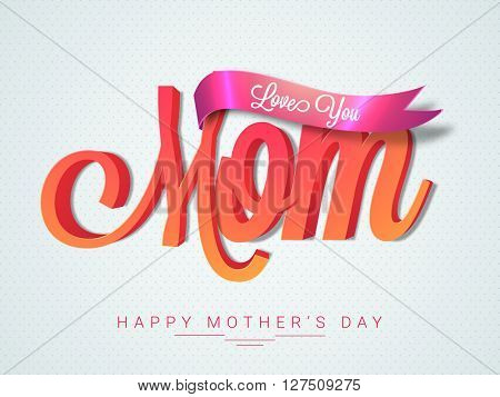 Creative typographical background with 3D text Mom and glossy Love You Ribbon for Happy Mother's Day celebration.