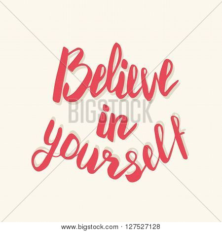 Believe in yourself. Hand drawn lettering poster. Typography design. Inspirational text