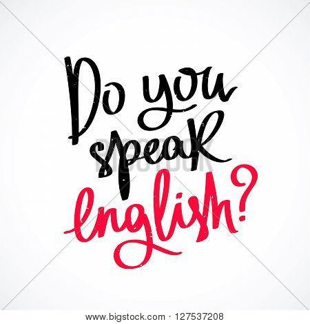 Do you speak English? Fashionable calligraphy. Vector illustration on white background. Learning foreign languages.