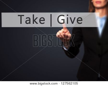 Give  Take - Businesswoman Hand Pressing Button On Touch Screen Interface.