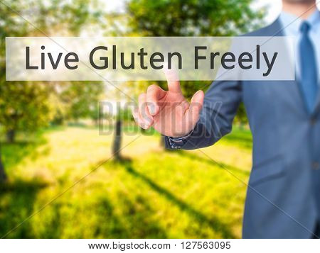Live Gluten Freely - Businessman Hand Pressing Button On Touch Screen Interface.