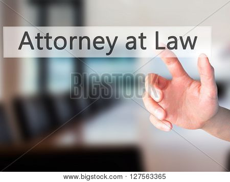 Attorney At Law - Hand Pressing A Button On Blurred Background Concept On Visual Screen.