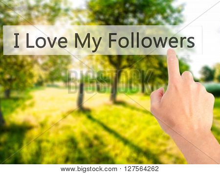 I Love My Followers - Hand Pressing A Button On Blurred Background Concept On Visual Screen.