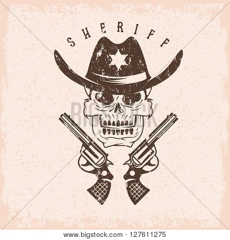 Grunge Label Of Sheriff Skull In Hat And Guns