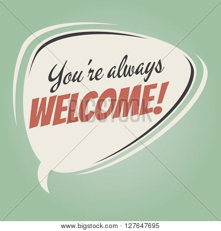 you're always welcome retro speech bubble