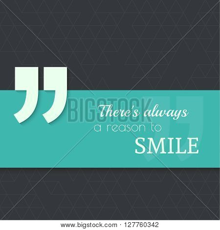 Inspirational quote. Theres always a reason to smile. wise saying with green banner