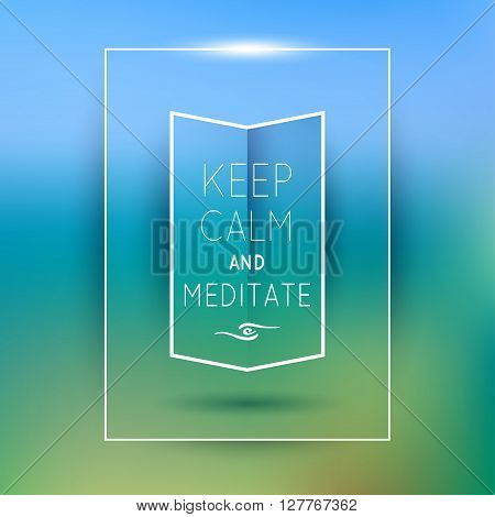 Keep calm and meditate. Poster design for inspiration cards, motivational quote. Blurred background, gradient mesh. Vector