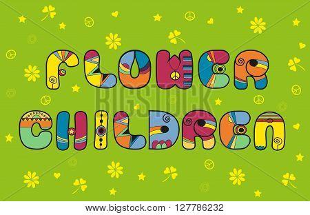 Inscription Flower Children. Hippy Letters. Vector Illustration