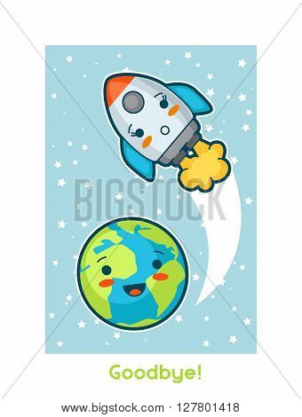 Goodbye.Kawaii space funny card. Doodles with pretty facial expression. Illustration of cartoon earth and rocket.